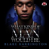 What Kind of Man Would I Be - Blake Karrington