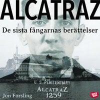 Alcatraz – de sista fångarnas berättelser från ett av världens mest ökända fängelser - Jon Forsling