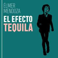 Efecto tequila - Élmer Mendoza