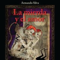 La mierda y el amor - Armando Silva