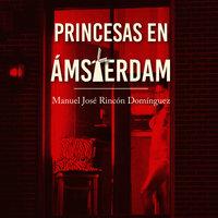 Princesas en Amsterdam - Manuel José Rincón
