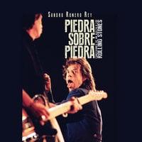 Piedra sobre piedra. Confesiones de un adicto a los Rolling Stones - Sandro Romero Rey