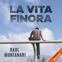 La vita finora - Raul Montanari