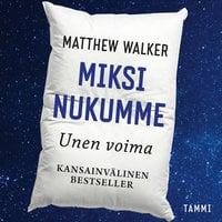 Miksi nukumme - Unen voima - Matthew Walker