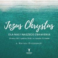 Jezus Chrystus - dla nas i naszego zbawienia - o. Mariusz Orczykowski OFMConv