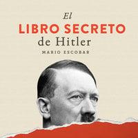 El libro secreto de Hitler - Mario Escobar