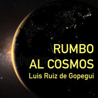 Rumbo al cosmos. La gran aventura de la exploración espacial - Luis Ruiz de Gopegui