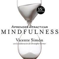 Aprender a practicar Mindfulness - Vicente Simón