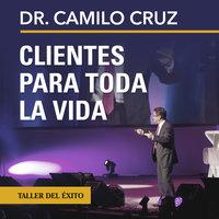 Clientes para toda la vida - Dr. Camilo Cruz