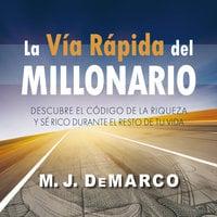 La vía rápida del millonario - M.J. DeMarco
