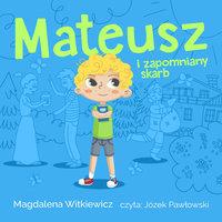 Mateusz i zapomniany skarb - Magdalena Witkiewicz