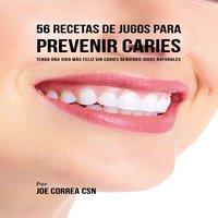 56 Recetas de Jugos para Prevenir Caries - Joe Correa