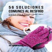 56 Soluciones Comunes Al Resfrío - Joe Correa