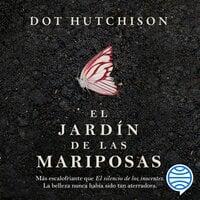 El jardín de las mariposas - Dot Hutchison