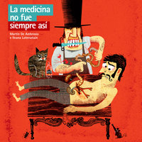 La medicina no fue siempre así - Ileana Lotersztain,Martín De Ambrosio