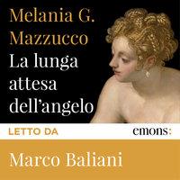 La lunga attesa dell'angelo - Melania G. Mazzucco