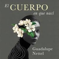 El cuerpo en que nací - Guadalupe Nettel