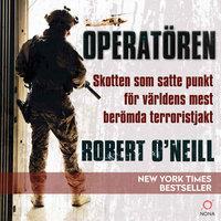 Operatören : skotten som satte punkt för världens mest berömda terroristjakt - Robert O'Neill