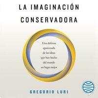 La imaginación conservadora - Gregorio Luri