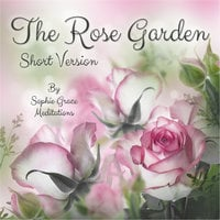 The Rose Garden. Short Version - Sophie Grace Meditations
