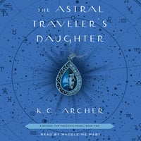 The Astral Traveler's Daughter - K.C. Archer