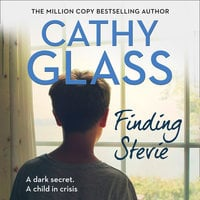 Finding Stevie: A dark secret. A child in crisis. - Cathy Glass