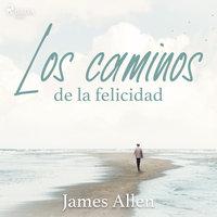 Los caminos de la felicidad - James Allen