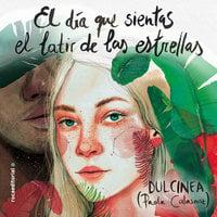 El día que sientas el latir de las estrellas - Dulcinea (Paola Calasanz)