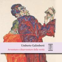 Avventure e disavventure della verità - Umberto Galimberti