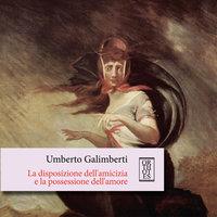 La disposizione dell'amicizia e la possessione dell'amore - Umberto Galimberti