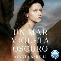 Un mar violeta oscuro - Ayanta Barilli