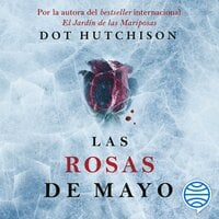 Las rosas de mayo - Dot Hutchison
