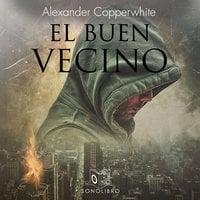 El buen vecino - no dramatizado - Alexander Copperwhite