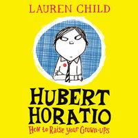 Hubert Horatio: How to Raise Your Grown-Ups - Lauren Child