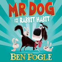Mr Dog and the Rabbit Habit - Steve Cole, Ben Fogle