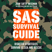 SAS Survival Guide – Disaster Strategies; Survival at Sea; and Rescue - John 'Lofty' Wiseman