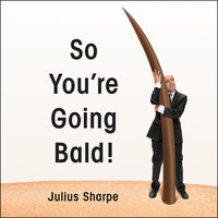 So You're Going Bald! - Julius Sharpe