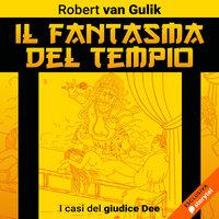 Il fantasma del tempio. I casi del Giudice Dee - Robert van Gulik