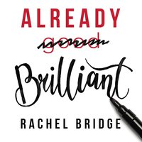 Already Brilliant: Play to Your Strengths in Work and Life - Rachel Bridge