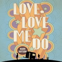 Love, Love Me Do - Mark Haysom