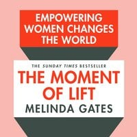 The Moment of Lift: How Empowering Women Changes the World - Melinda Gates