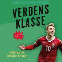 Verdensklasse - Historien om Christian Eriksen - Anne-Sofie Storm Wesche
