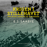 Krigen i Stillehavet. Fra Pearl Harbor til Hiroshima - E. J. Saabye