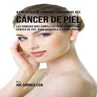 41 Recetas de Comidas Sanadoras del Cáncer de Piel - Joe Correa