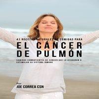 41 Recetas Naturales de Comidas Para El Cáncer de Pulmón - Joe Correa