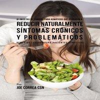 61 Recetas de Comidas Para Asmáticos Que Ayudarán a Reducir Naturalmente Síntomas Crónicos y Problemáticos - Joe Correa CSN