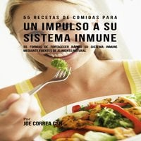 55 Recetas de Comidas para un Impulso a Su Sistema Inmune - Joe Correa