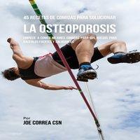 45 Recetas De Comidas Para Solucionar La Osteoporosis - Joe Correa