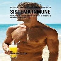 45 Recetas Poderosas de Jugos Para Impulsar su Sistema Inmune - Joe Correa