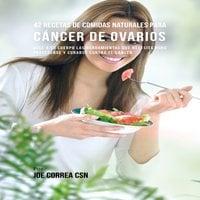 42 Recetas de Comidas Naturales Para Cáncer de Ovarios - Joe Correa